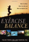 The Exercise Balance: What's Too Much, What's Too Little, and What's Just Right for You! - Pauline Powers, Ron Thompson