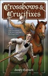Crossbows and Crucifixes: A Novel of the Priest Hunters and the Brave Young Men Who Fought Them - Henry Garnett