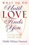 What to Do until Love Finds You: Preparing Yourself for Your Perfect Mate - Michelle McKinney Hammond