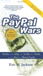 The PayPal Wars: Battles with eBay, the Media, the Mafia, and the Rest of Planet Earth - Eric M. Jackson