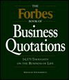 The Forbes Book of Business Quotations : 14,173 Thoughts on the Business of Life - Ted Goodman
