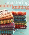 Mastering Color Knitting: Simple Instructions for Stranded, Intarsia, and Double Knitting - Melissa Leapman