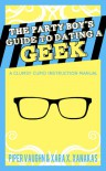 The Party Boy's Guide to Dating a Geek (Clumsy Cupid Guidebooks #1) - Piper Vaughn, Xara X. Xanakas