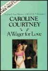 A Wager For Love - Caroline Courtney