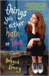 Things You Either Hate or Love - Brigid Lowry