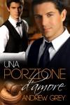 Una Porzione D'Amore  - Andrew  Grey, Laura Di Berardino