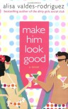 Make Him Look Good - Alisa Valdes-Rodriguez, Alisa Valdes