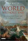 World Without End: Environmental Disaster and the Collapse of Empires - Ian Whyte