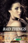 Bad Things  - R.K. Lilley