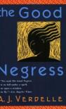 The Good Negress - A.J. Verdelle
