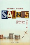 Thrift Store Saints: Meeting Jesus 25 at a Time - Jane Knuth