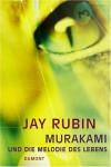 Murakami und die Melodie des Lebens : die Geschichte eines Autors - Jay Rubin