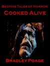Bedtime Tales of Horror: Cooked Alive - Bradley Poage