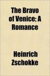 The Bravo of Venice; A Romance - Heinrich Zschokke