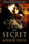 The Secret of Mirror House (Classic Gothics Collection) - Jennifer Blake