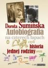 Autobiografia na czterech łapach czyli Historia jednej rodziny oraz psów, kotów, koni, jeży, żółwi, węży... i ich krewnych - Dorota Sumińska