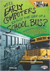 Were Early Computers Really the Size of a School Bus?: And Other Questions about Inventions - Deborah Kops, Colin W. Thompson