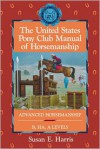 The United States Pony Club Manual of Horsemanship: Advanced Horsemanship B/HA/A Levels - Susan E. Harris, Ruth Ring Harvie, United States Pony Clubs