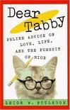 Dear Tabby: Feline Advice on Love, Life, and the Pursuit of Mice - Leigh W. Rutledge