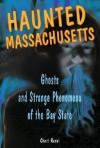 Haunted Massachusetts: Ghosts and Strange Phenomena of the Bay State (Haunted Series) - Cheri Revai