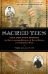 Sacred Ties: From West Point Brothers to Battlefield Rivals: A True Story of the Civil War - Tom Carhart