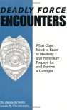 Deadly Force Encounters: What Cops Need To Know To Mentally And Physically Prepare For And Survive A Gunfight - Alexis Artwohl;Loren W. Christensen