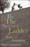 By the Secret Ladder: A Mother's Initiation - Frances Greenslade