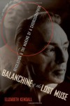 Balanchine and the Lost Muse: Revolution and the Making of a Choreographer - Elizabeth Kendall