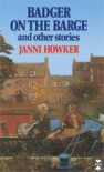 Badger On The Barge And Other Stories - Janni Howker