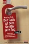 Der Dativ ist dem Genitiv sein Tod: Neues aus dem Irrgarten der deutschen Sprache - Bastian Sick