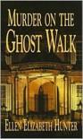 Murder on the Ghost Walk  - Ellen Elizabeth Hunter