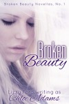 Broken Beauty (Broken Beauty Novellas #1) - Chloe Adams