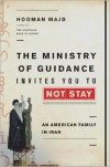 The Ministry of Guidance Invites You to Not Stay: An American Family in Iran - Hooman Majd