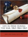 Life in Dixie During the War. 1863-1864-1865 - Mary Ann Harris Gay