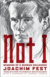 Not I: Memoirs of a German Childhood - Joachim C. Fest