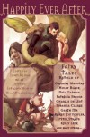 Happily Ever After - Garth Nix, Michael Cadnum, Karen Joy Fowler, Paul Di Filippo, Gregory Maguire, Bill Willingham, Jane Yolen, Michelle Sagara West, Peter Straub, Charles de Lint, Susanna Clarke, Esther M. Friesner, Theodora Goss, K. Tempest Bradford, Leslie What, Alan Rodgers, Jim C. Hine