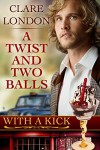 A Twist and Two Balls (With A Kick Book 1) - Clare London