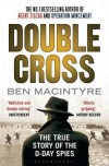 Double Cross: The True Story of the D-Day Spies - Ben Macintyre