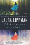 I'd Know You Anywhere: A Novel - Laura Lippman