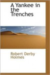 A Yankee in the Trenches - Robert Derby Holmes