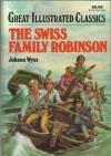 The Swiss Family Robinson (Great Illustrated Classics) - Johann Wyss