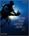 Beneath the Seven Seas - George F. Bass