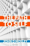 The Path to Self - John D. Mosley