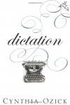 Dictation: A Quartet - Cynthia Ozick