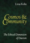 Cosmos and Community: The Ethical Dimension of Daoism - Livia Kohn