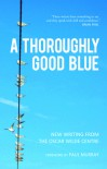 A Thoroughly Good Blue: New Writing from the Oscar Wilde Centre - Zach Hively, Katie McDermott, Melony Bethala, Vanessa Baker, Malu Bremer, John Dodge, Yaseena McKendry, Brent Mueller, Eimear Ryan, Hsiang-En Liu, Sara Mullen, Alice Youell, Liz McManus, Clodagh O'Brien, Eamonn Lynskey