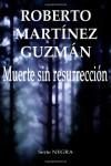 Muerte sin resurrección - Roberto Martínez Guzmán