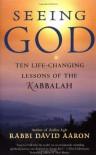 Seeing God: Ten Life Changing Lessons of the Kabbalah - David Aaron