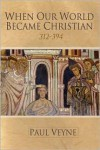 When Our World Became Christian - Paul Veyne