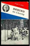 Behind the Cheering - Frank J. Selke;Gordon Green